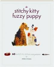 STITCHY KITTY FUZZY PUPPY: 60 Motifs to Stitch Everywhere