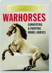 WARHORSES: Converting & Painting Model Horses