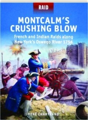 MONTCALM'S CRUSHING BLOW--FRENCH AND INDIAN RAIDS ALONG NEW YORK'S OSWEGO RIVER 1756: Raid 46