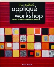 THE QUILTER'S APPLIQUE WORKSHOP: Timeless Techniques for Modern Designs