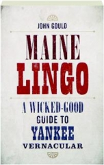 MAINE LINGO: A Wicked-Good Guide to Yankee Vernacular