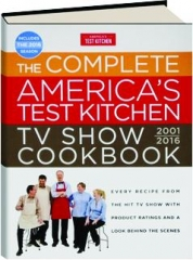 THE COMPLETE AMERICA'S TEST KITCHEN TV SHOW COOKBOOK 2001-2016