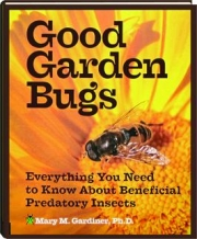 GOOD GARDEN BUGS: Everything You Need to Know About Beneficial Predatory Insects