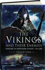 THE VIKINGS AND THEIR ENEMIES: Warfare in Northern Europe, 750-1100