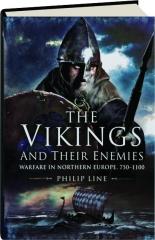 THE VIKINGS AND THEIR ENEMIES: Warfare in Northern Europe, 750-1100