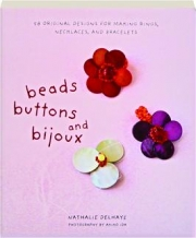 BEADS, BUTTONS, AND BIJOUX: 58 Original Designs for Making Rings, Necklaces, and Bracelets