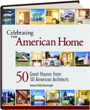 CELEBRATING THE AMERICAN HOME: 50 Great Houses from 50 American Architects
