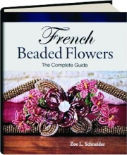 FRENCH BEADED FLOWERS: The Complete Guide