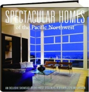 SPECTACULAR HOMES OF THE PACIFIC NORTHWEST