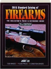 2015 STANDARD CATALOG OF FIREARMS, 25TH EDITION: The Collector's Price & Reference Guide