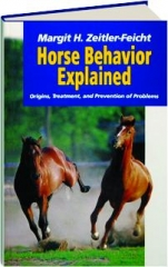 HORSE BEHAVIOR EXPLAINED: Origins, Treatment, and Prevention of Problems