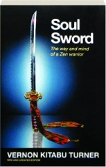 SOUL SWORD: The Way and Mind of a Zen Warrior