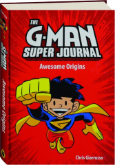 THE G-MAN SUPER JOURNAL: Awesome Origins