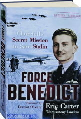 FORCE BENEDICT: Churchill's Secret Mission to Save Stalin