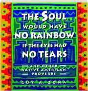 THE SOUL WOULD HAVE NO RAINBOW IF THE EYES HAD NO TEARS: And Other Native American Proverbs