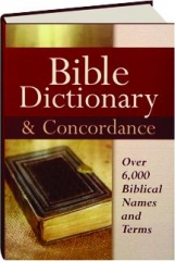 BIBLE DICTIONARY & CONCORDANCE: Over 6,000 Biblical Names and Terms