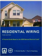 RESIDENTIAL WIRING, THIRD EDITION: A Practical Guide Based on the 2008 National Electrical Code