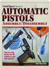 <I>GUN DIGEST</I> BOOK OF AUTOMATIC PISTOLS, 4TH EDITION: Assembly / Disassembly