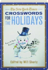 THE NEW YORK TIMES CROSSWORDS FOR THE HOLIDAYS: Easy to Hard Puzzles