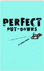 PERFECT PUT-DOWNS: A Collection of Acid Wit