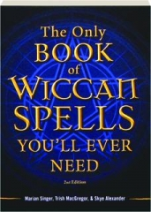 THE ONLY BOOK OF WICCAN SPELLS YOU'LL EVER NEED, 2ND EDITION
