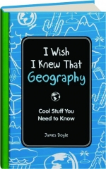 I WISH I KNEW THAT--GEOGRAPHY: Cool Stuff You Need to Know