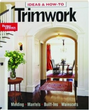 <I>BETTER HOMES AND GARDENS</I> IDEAS & HOW-TO TRIMWORK