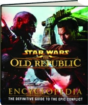 <I>STAR WARS</I>--THE OLD REPUBLIC ENCYCLOPEDIA: The Definitive Guide to the Epic Conflict