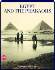 EGYPT AND THE PHARAOHS: Pharaonic Egypt in the Archives and Libraries of the Universita degli Studi di Milano
