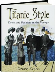 <I>TITANIC</I> STYLE: Dress and Fashion on the Voyage