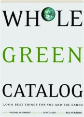 WHOLE GREEN CATALOG: 1,000 Best Things for You and the Earth