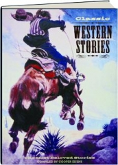 CLASSIC WESTERN STORIES: The Most Beloved Stories
