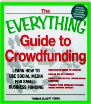 THE EVERYTHING GUIDE TO CROWDFUNDING: Learn How to Use Social Media for Small-Business Funding