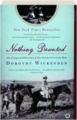 NOTHING DAUNTED: The Unexpected Education of Two Society Girls in the West