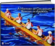 A HISTORY OF COLLEGIATE ROWING IN AMERICA