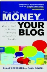 HOW TO MAKE MONEY WITH YOUR BLOG: The Ultimate Reference Guide for Building, Optimizing, and Monetizing Your Blog