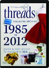 1985 TO 2012 <I>THREADS</I> MAGAZINE ARCHIVE: Quick & Easy Access to Issues 1 to 164
