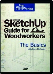 <I>FINE WOODWORKING</I> GOOGLE SKETCHUP GUIDE FOR WOODWORKERS: The Basics with Dave Richards