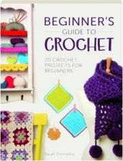 BEGINNER'S GUIDE TO CROCHET: 20 Crochet Projects for Beginners