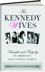 THE KENNEDY WIVES: Triumph and Tragedy in America's Most Public Family