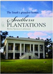 SOUTHERN PLANTATIONS: The South's Grandest Homes