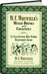 W.C. WHITFIELD'S MIXED DRINKS AND COCKTAILS: An Illustrated, Old-School Bartender's Guide