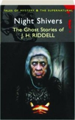 NIGHT SHIVERS: The Ghost Stories of J.H. Riddell