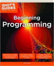 BEGINNING PROGRAMMING: Idiot's Guides as Easy as It Gets!
