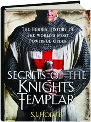 SECRETS OF THE KNIGHTS TEMPLAR: The Hidden History of the World's Most Powerful Order