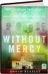 WITHOUT MERCY: The Stunning True Story of Race, Crime, and Corruption in the Deep South