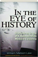 IN THE EYE OF HISTORY, SECOND EDITION: Disclosures in the JFK Assassination Medical Evidence