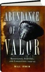ABUNDANCE OF VALOR: Resistance, Survival, and Liberation, 1944-45