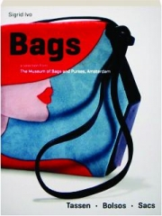 BAGS: A Selection from the Museum of Bags and Purses, Amsterdam