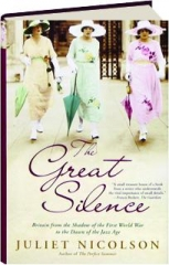 THE GREAT SILENCE: Britain from the Shadow of the First World War to the Dawn of the Jazz Age